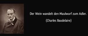 zitat-der-wein-wandelt-den-maulwurf-zum-adler-charles-baudelaire-165809